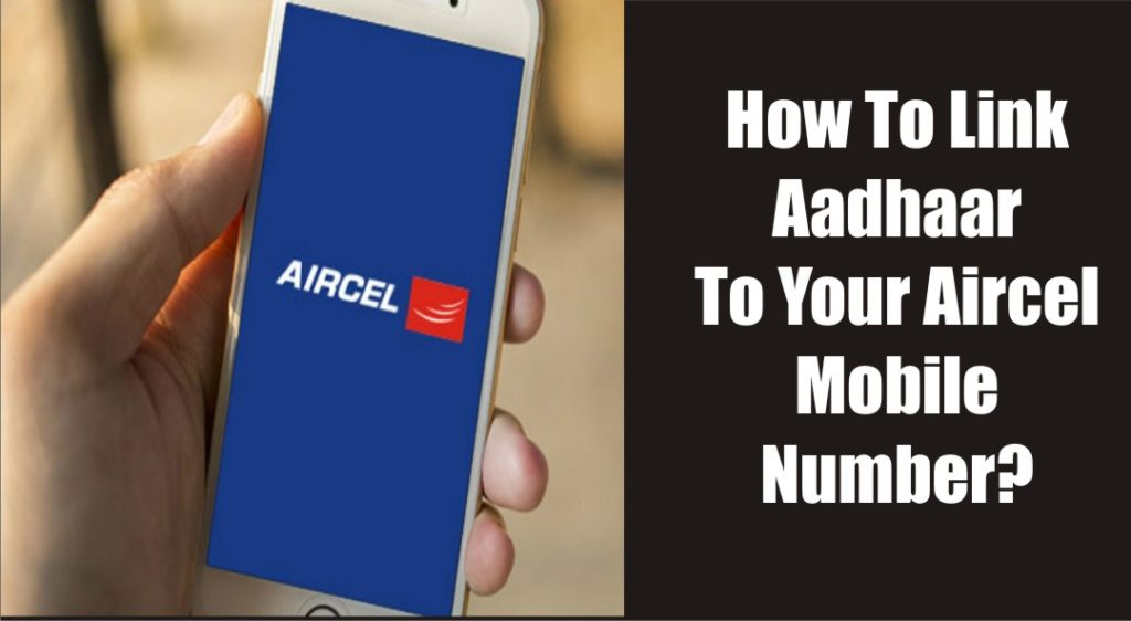 How To Link Aadhaar To Your Aircel Mobile Number?